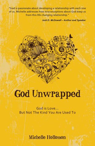 God Unwrapped: God Is Love...but Not the Kind You Are Used to / MICHELLE HOLLOMON