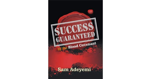 Success Guaranteed by the Blood Covenant by Pastor Sam Adeyemi