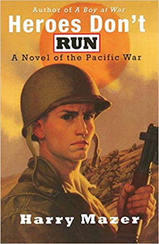 Heroes Don't Run: A Novel of the Pacific War by Harry Mazer