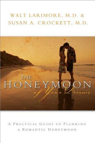 The Honeymoon of Your Dreams by Walt Larimore, M.D. & Susan A. Crockett, M.D.