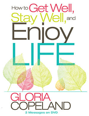 How to Get Well, Stay Well, and Enjoy Life - Gloria Copeland