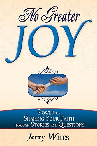 No Greater Joy: Power of Sharing Your Faith through Stories and Questions by Jerry Wiles