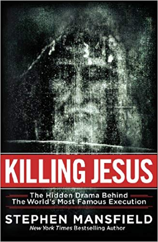 Killing Jesus: The Hidden Drama Behind the World's Most Famous Execution by Stephen Mansfield