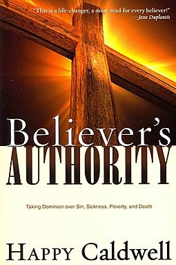 Believer's Authority: Taking Dominion Over Sin, Sickness, Poverty, and Death Paperback