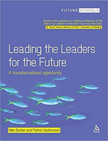 Leading the Leaders for the Future: A transformational opportunity by Mike Bosher and Patrick Hazlewood