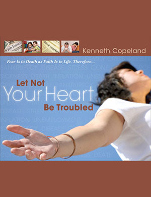 Let Not Your Heart Be Troubled CD Series - Kenneth Copeland