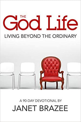The God Life: Living Beyond the Ordinary; A 90-DAY Devotional by Janet Brazee
