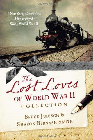 The Lost Loves of World War II Collection: Three Novels of Mysteries Unsolved Since World War II by Bruce Judisch & sharon Bernash Smith