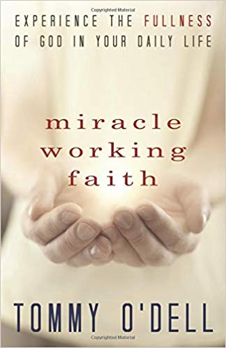 Miracle Working Faith: Experience the Fullness of God in Your Daily Life by Tommy O'Dell