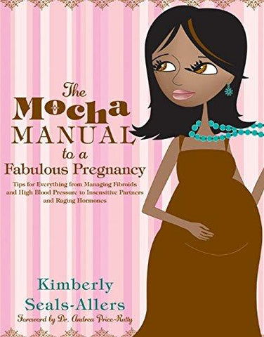 The Mocha Manual to a Fabulous Pregnancy - Kimberly Seals-Allers