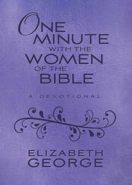 One Minute with the Women of the Bible : A Devotional - Elizabeth George