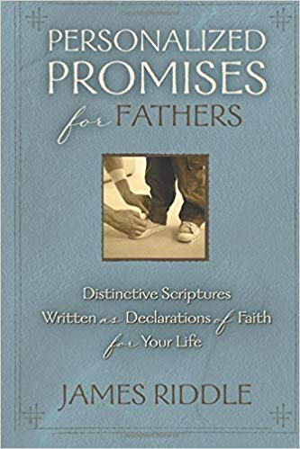 Personalized Promises for Fathers: Distinctive Scriptures Personalized and Written As a Declaration of Faith for Your Life by James Riddle