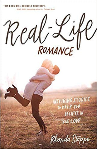 Real-Life Romance: Inspiring Stories to Help You Believe in True Love - Rhonda Stoppe
