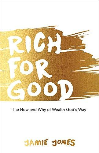 Rich for Good: The How and Why of Wealth God's Way by Jamie Jones