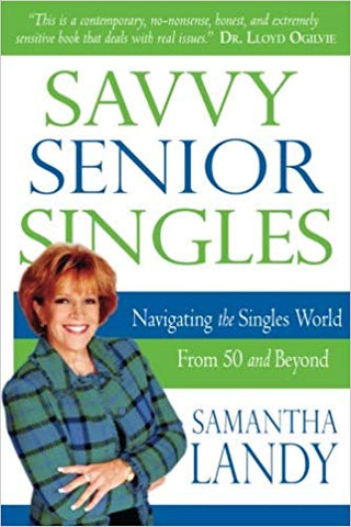 Savvy Senior Singles: Navigating the singles world from 50 and beyond by Samantha Landy