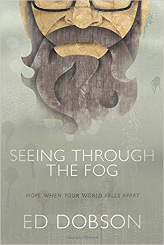 Seeing through the Fog: Hope When Your World Falls Apart by Ed Dobson