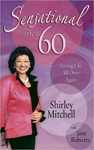 Sensational after 60: Loving Life All Over Again by Shirley Mitchell