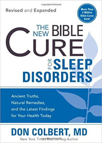 The New Bible Cure For Sleep Disorders: Ancient Truths, Natural Remedies, and the Latest Findings for Your Health Today by Don Colbert, MD