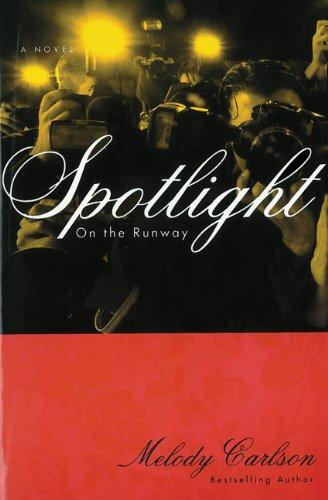 Spotlight (On the Runway) by Melody Carlson