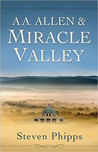 A. A. Allen & Miracle Valley by Steven Phipps