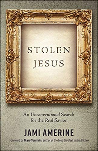 Stolen Jesus: An Unconventional Search for the Real Savior - Jami Amerine