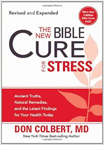 The New Bible Cure for Stress: Ancient Truths, Natural Remedies, and the Latest Findings for Your Health Today by Don Colbert, MD