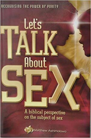 Let's Talk About Sex: A biblical perspective on the subject of sex by Pastor Matthew Ashimolowo
