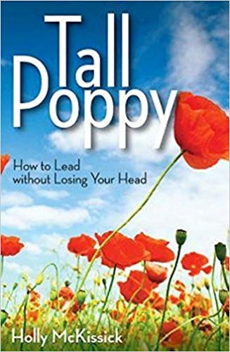 Tall Poppy: How to Lead without Losing Your Head by Holly McKissick