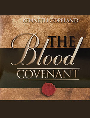THE BLOOD COVENANT AUDIO CD BY KENNETH COPELAND