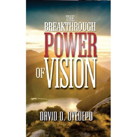 The breakthrough power of vision by David O. Oyedepo