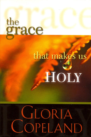 THE GRACE THAT MAKES US HOLY !GLORIA COPELAND