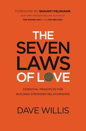 The Seven Laws of Love: Essential Principles for Building Stronger Relationships - Dave Willis
