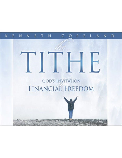 The Tithe – God's Invitation to Financial Freedom by Kenneth Copeland (4- CD series; 2 messages on 4 CDs)