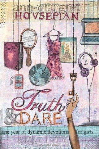 Truth and Dare: One Year of Dynamic Devotional for Girls by Ann-Margret Hovsepian
