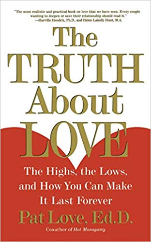 The Truth About Love: The Highs, the Lows, and How You Can Make It Last Forever by Pat Love, Ed.D.