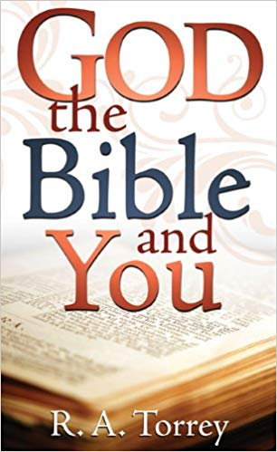 God, The Bible, And You by R.A. Torrey