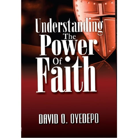Understanding the power of faith by David O. Oyedepo