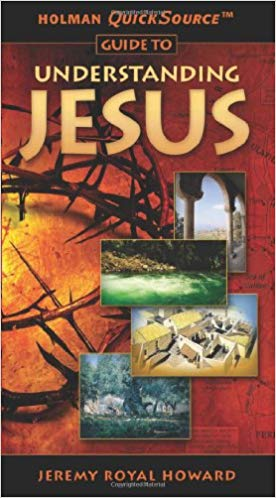 Holman QuickSource Guide to Understanding Jesus (Holman Quicksource Guides) by Jeremy Royal Howard