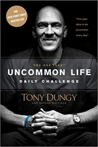 The One Year Uncommon Life Daily Challenge. Devotional by Tony Dungy and Nathan Whitaker
