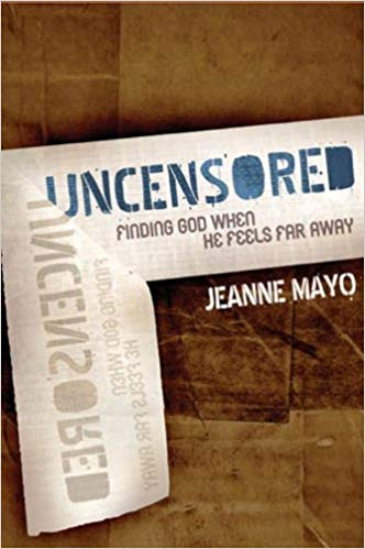 UNCENSORED: FINDING GOD WHEN HE FEELS FAR AWAY !JEANNE MAYO