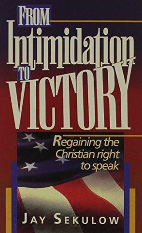 INTIMIDATION TO VICTORY by JAY SEKULOW