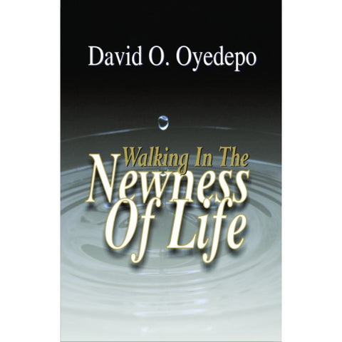 Walking in the newness of life by David O. Oyedepo, Paper cover