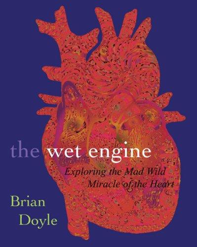The Wet Engine: Exploring Mad Wild Miracle of Heart by Brian Doyle