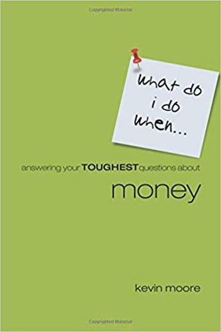 What Do I Do When?: Answering Your Toughest Questions About Money by Kevin Moore