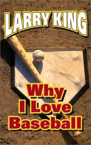 Why I Love Baseball by Larry King