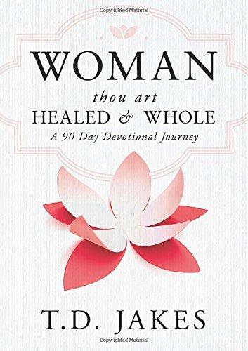Woman, Thou Art Healed and Whole: A 90 Day Devotional Journey by T.D. Jakes