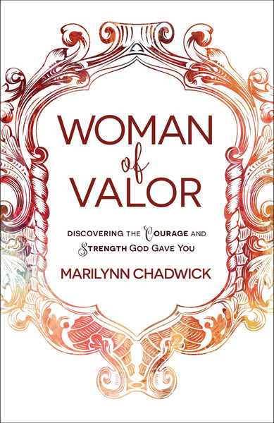 Woman of Valor: Discovering the Courage and Strength God Gave You - Marilyn Chadwick