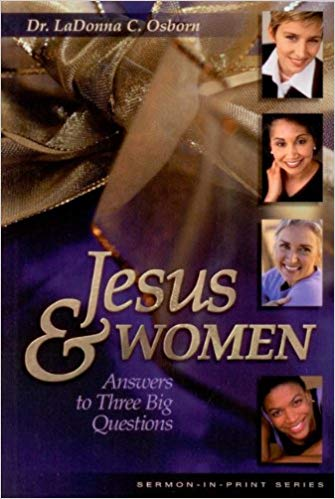 Jesus & Women: Answers to Three Big Questions  by Dr. LaDonna C. Osborn
