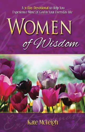 Women of Wisdom: A 31-Day Devotional to Help You Experience More of God in Your Everyday Life - Kate Mcveigh