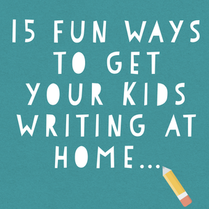 15 fun ways to get your kids writing at home...